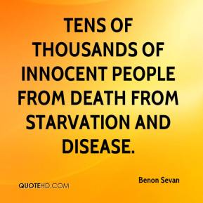 Benon Sevan - tens of thousands of innocent people from death from starvation and disease.