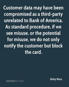 Customer data may have been compromised as a third-party unrelated to Bank of America. As standard procedure, if we see misuse, or the potential for misuse, we do not only notify the customer but block the card.