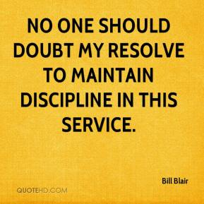 Bill Blair - No one should doubt my resolve to maintain discipline in this service.