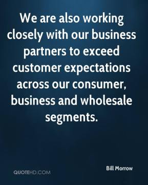 Bill Morrow - We are also working closely with our business partners to exceed customer expectations across our consumer, business and wholesale segments.