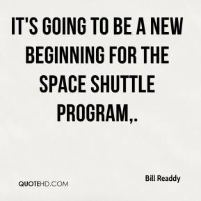 Bill Readdy - It's going to be a new beginning for the space shuttle program.