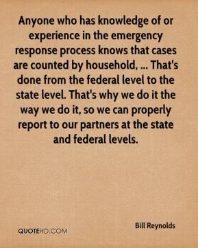 Bill Reynolds - Anyone who has knowledge of or experience in the emergency response process knows that cases are counted by household, ... That's done from the federal level to the state level. That's why we do it the way we do it, so we can properly report to our partners at the state and federal levels.