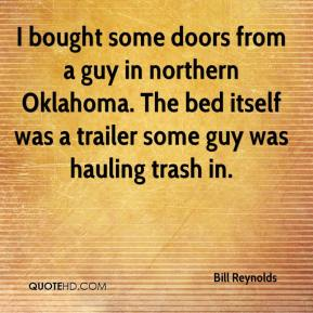 Bill Reynolds - I bought some doors from a guy in northern Oklahoma. The bed itself was a trailer some guy was hauling trash in.
