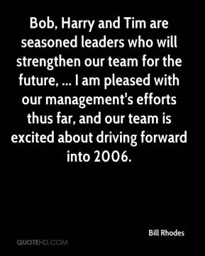 Bob, Harry and Tim are seasoned leaders who will strengthen our team for the future, ... I am pleased with our management's efforts thus far, and our team is excited about driving forward into 2006.