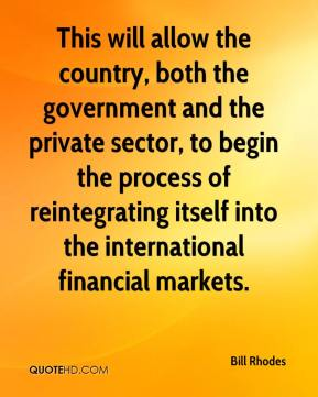 Bill Rhodes - This will allow the country, both the government and the private sector, to begin the process of reintegrating itself into the international financial markets.