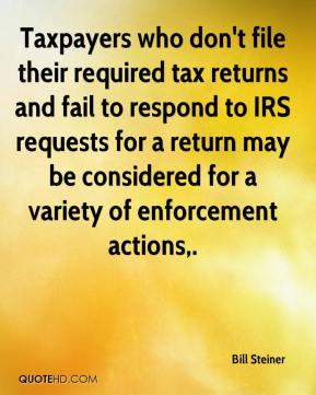 Bill Steiner - Taxpayers who don't file their required tax returns and fail to respond to IRS requests for a return may be considered for a variety of enforcement actions.