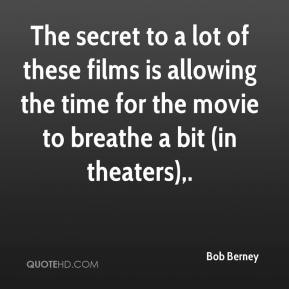 Bob Berney - The secret to a lot of these films is allowing the time for the movie to breathe a bit (in theaters).