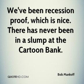 Bob Mankoff - We've been recession proof, which is nice. There has never been in a slump at the Cartoon Bank.