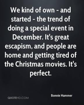 We kind of own - and started - the trend of doing a special event in December. It's great escapism, and people are home and getting tired of the Christmas movies. It's perfect.