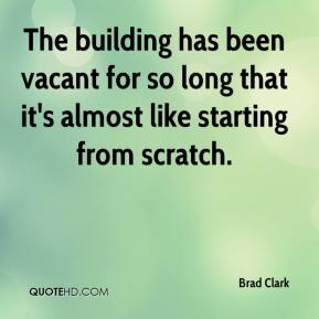 Brad Clark - The building has been vacant for so long that it's almost like starting from scratch.