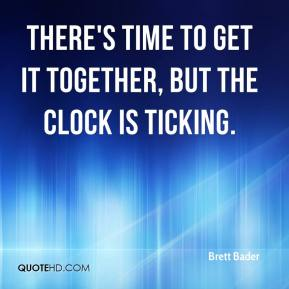 Brett Bader - There's time to get it together, but the clock is ticking.