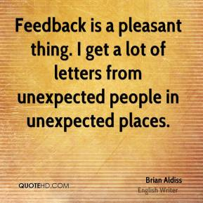 Feedback is a pleasant thing. I get a lot of letters from unexpected people in unexpected places.