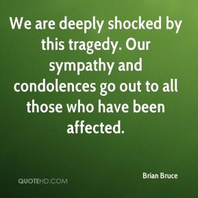 Brian Bruce - We are deeply shocked by this tragedy. Our sympathy and condolences go out to all those who have been affected.