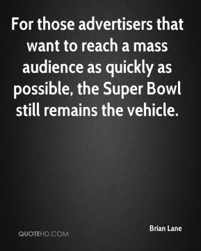 For those advertisers that want to reach a mass audience as quickly as possible, the Super Bowl still remains the vehicle.