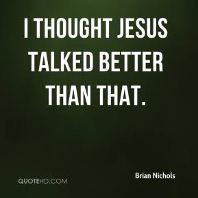 I thought Jesus talked better than that.