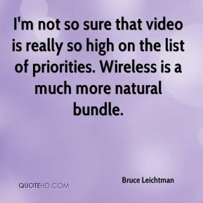 Bruce Leichtman - I'm not so sure that video is really so high on the list of priorities. Wireless is a much more natural bundle.