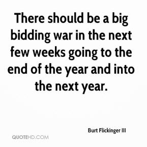 There should be a big bidding war in the next few weeks going to the end of the year and into the next year.