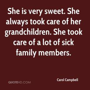 Carol Campbell - She is very sweet. She always took care of her grandchildren. She took care of a lot of sick family members.
