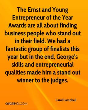 Carol Campbell - The Ernst and Young Entrepreneur of the Year Awards are all about finding business people who stand out in their field. We had a fantastic group of finalists this year but in the end, George's skills and entrepreneurial qualities made him a stand out winner to the judges.