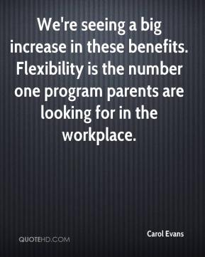 Carol Evans - We're seeing a big increase in these benefits. Flexibility is the number one program parents are looking for in the workplace.