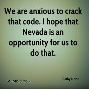 We are anxious to crack that code. I hope that Nevada is an opportunity for us to do that.