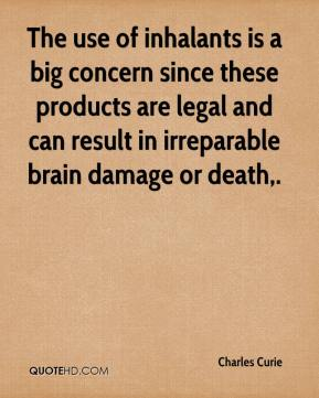 The use of inhalants is a big concern since these products are legal and can result in irreparable brain damage or death.
