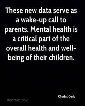 These new data serve as a wake-up call to parents. Mental health is a critical part of the overall health and well-being of their children.
