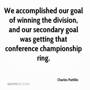Charles Pattillo - We accomplished our goal of winning the division, and our secondary goal was getting that conference championship ring.