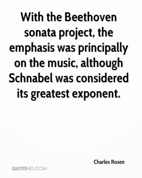 Charles Rosen - With the Beethoven sonata project, the emphasis was principally on the music, although Schnabel was considered its greatest exponent.