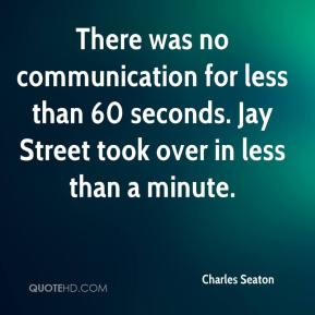Charles Seaton - There was no communication for less than 60 seconds. Jay Street took over in less than a minute.