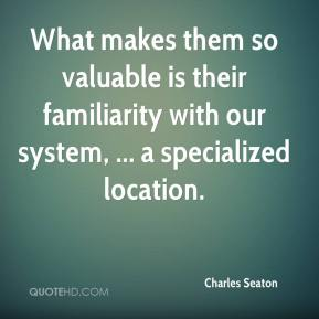 Charles Seaton - What makes them so valuable is their familiarity with our system, ... a specialized location.