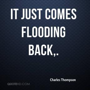 It just comes flooding back.