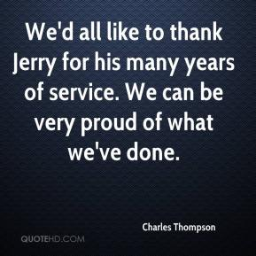 Charles Thompson - We'd all like to thank Jerry for his many years of service. We can be very proud of what we've done.
