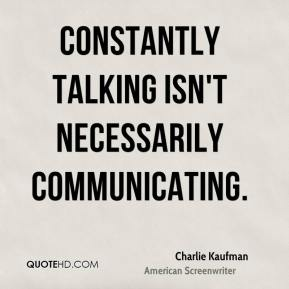 Constantly talking isn't necessarily communicating.