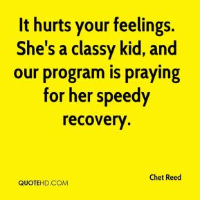 Chet Reed - It hurts your feelings. She's a classy kid, and our program is praying for her speedy recovery.