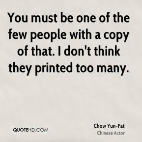 Chow Yun-Fat - You must be one of the few people with a copy of that. I don't think they printed too many.