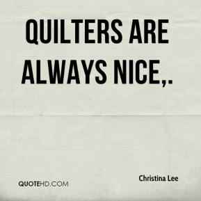 Quilters are always nice.