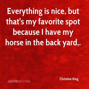 Everything is nice, but that's my favorite spot because I have my horse in the back yard.