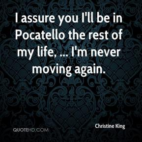 I assure you I'll be in Pocatello the rest of my life, ... I'm never moving again.