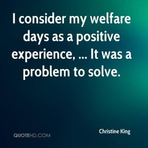 I consider my welfare days as a positive experience, ... It was a problem to solve.