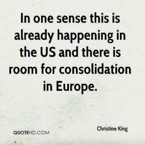 In one sense this is already happening in the US and there is room for consolidation in Europe.