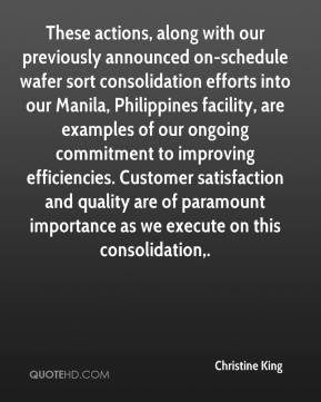 Christine King - These actions, along with our previously announced on-schedule wafer sort consolidation efforts into our Manila, Philippines facility, are examples of our ongoing commitment to improving efficiencies. Customer satisfaction and quality are of paramount importance as we execute on this consolidation.