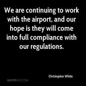 We are continuing to work with the airport, and our hope is they will come into full compliance with our regulations.
