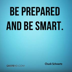 Be prepared and be smart.