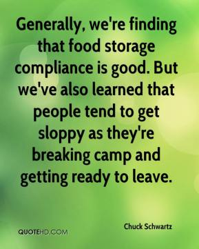 Chuck Schwartz - Generally, we're finding that food storage compliance is good. But we've also learned that people tend to get sloppy as they're breaking camp and getting ready to leave.