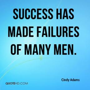 Success has made failures of many men.