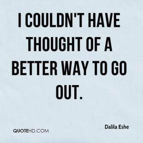 Dalila Eshe - I couldn't have thought of a better way to go out.