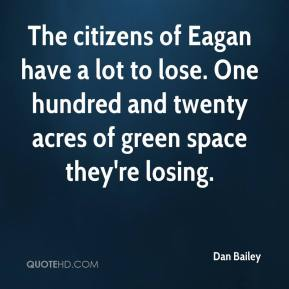 Dan Bailey - The citizens of Eagan have a lot to lose. One hundred and twenty acres of green space they're losing.
