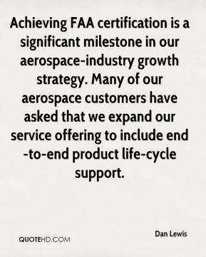 Dan Lewis - Achieving FAA certification is a significant milestone in our aerospace-industry growth strategy. Many of our aerospace customers have asked that we expand our service offering to include end-to-end product life-cycle support.