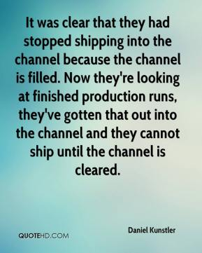 It was clear that they had stopped shipping into the channel because the channel is filled. Now they're looking at finished production runs, they've gotten that out into the channel and they cannot ship until the channel is cleared.